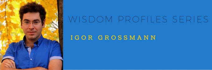 WISDOM PROFILES SERIES - Igor Grossmann