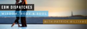 EBW Dispatches - Wisdom, Body & Soul