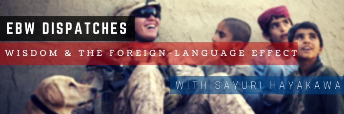 EBW Dispatches - Wisdom & The Foreign Language Effect